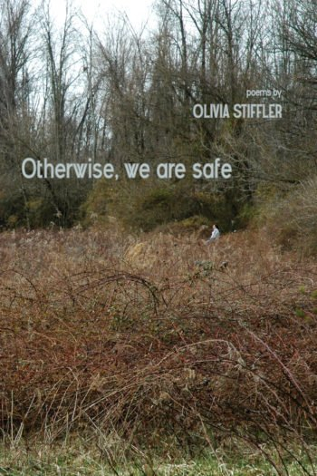 Otherwise, we are safe by Olivia Stiffler