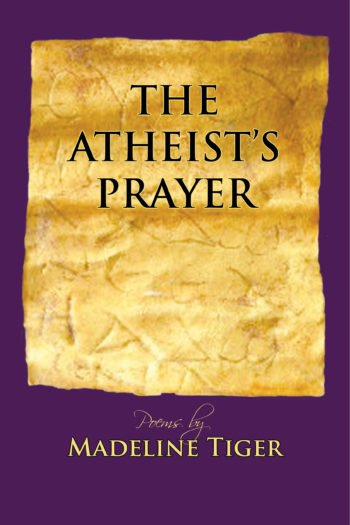 The Atheist's Prayer by Madeline Tiger
