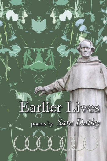 Earlier Lives by Sara Dailey