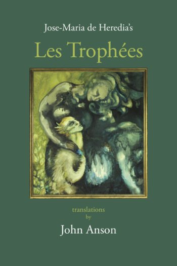 Jose-Maria de Heredia's Les Trophées translations by John Anson