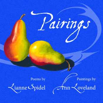 Pairings - Poems by Lianne Spidel & Paintings by Ann Loveland
