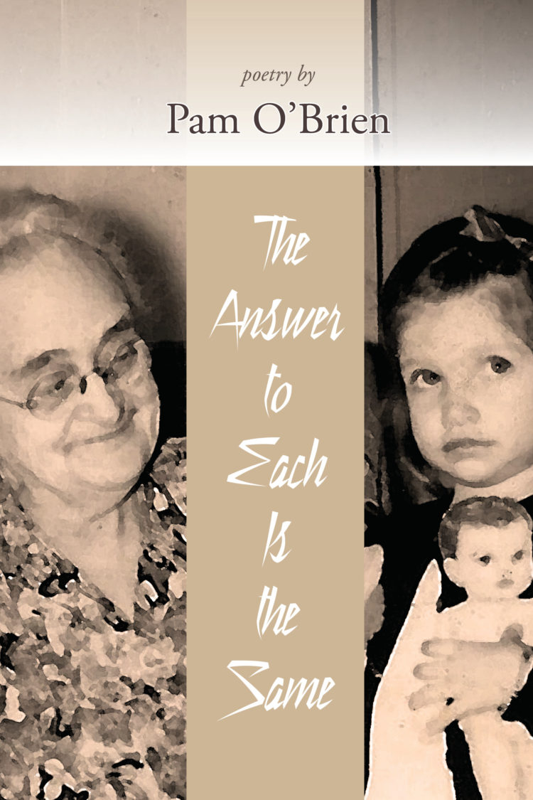 The Answer To Each Is The Same by Pam O'Brien
