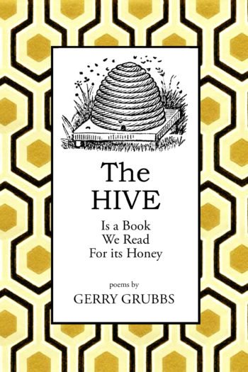 The HIVE Is A Book We Read For Its Honey by Gerry Grubbs