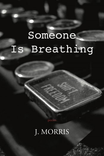 Someone is Breathing by J. Morris