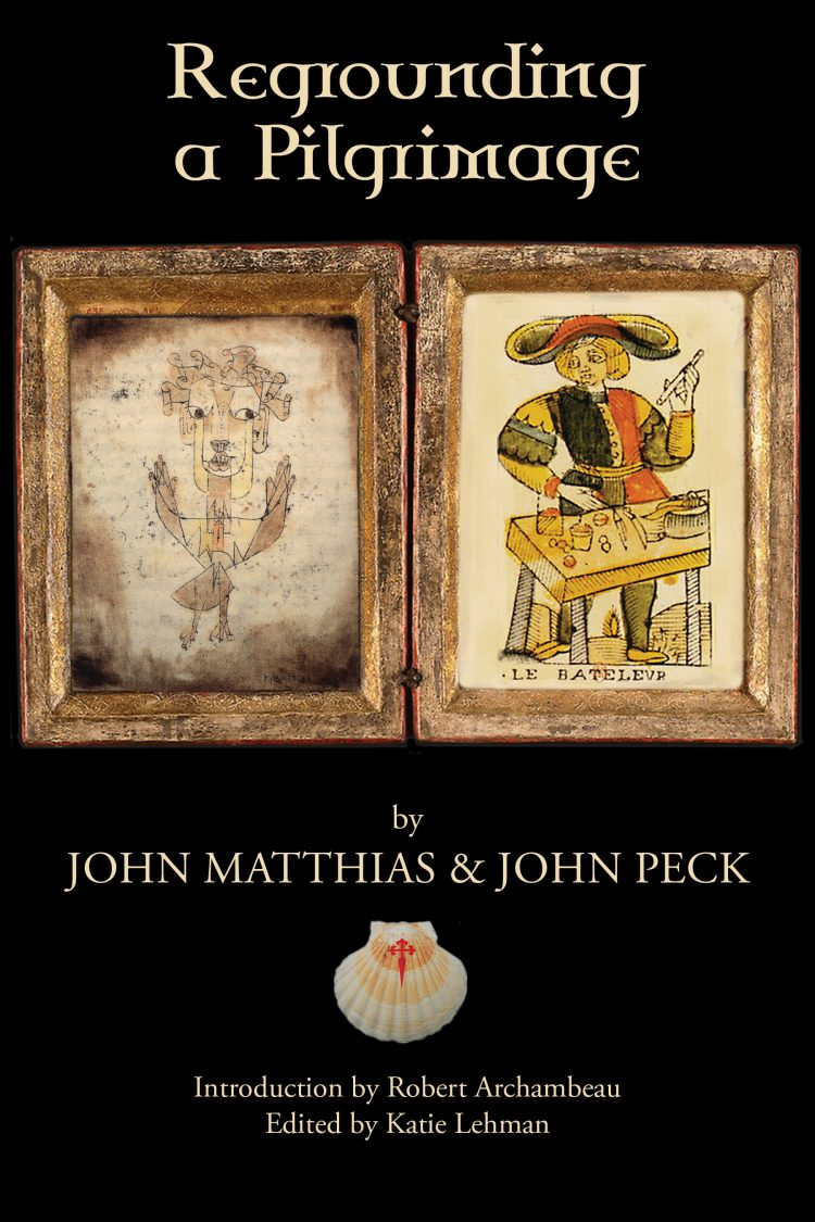 Regrounding a Pilgrimage by John Matthias & John Peck