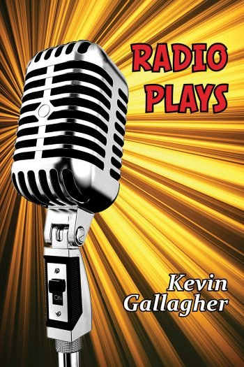Radio Plays by Kevin Gallagher