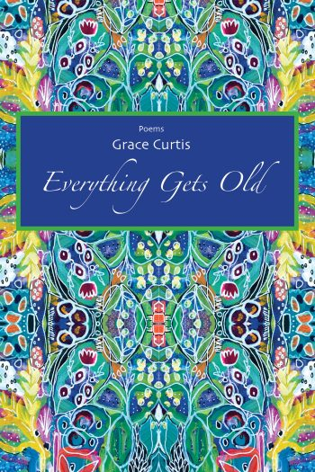 Everything Gets Old by Grace Curtis