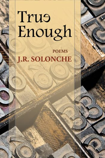 True Enough by J.R. Solonche
