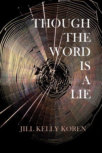 Though the Word is a Lie by Jill Kelly Koren