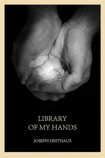 Library of My Hands by Joseph Heithaus