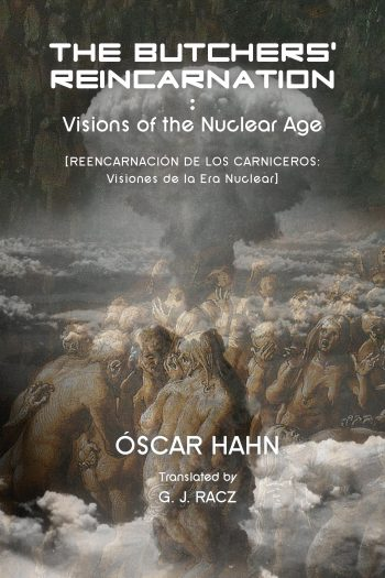 The Butcher's Reincarnation: Visions of the Nuclear Age by Óscar Hahn
