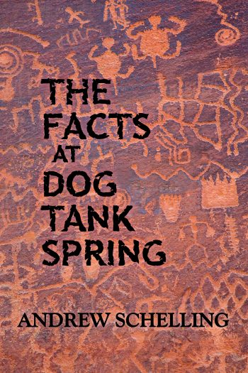 The Facts at Dog Tank Spring by Andrew Schelling