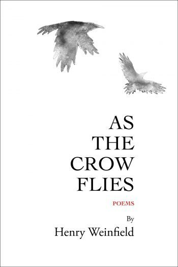 As the Crow Flies by Henry Weinfield